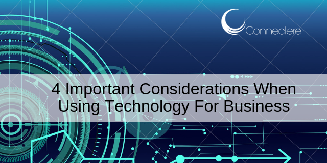4 Important Considerations When Using Technology For Business