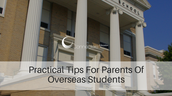 Practical Tips For Parents Of Overseas Students