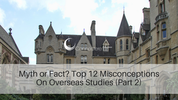 Myth or Fact? Top 12 Misconceptions On Overseas Studies (Part 2)