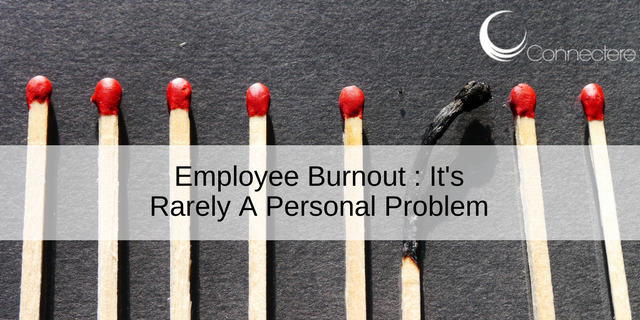 Employee Burnout : It's Rarely A Personal Problem