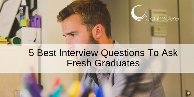 5 Best Interview Questions To Ask Fresh Graduates