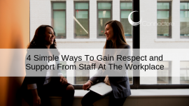 4 Simple Ways To Gain Respect and Support From Staff At The Workplace