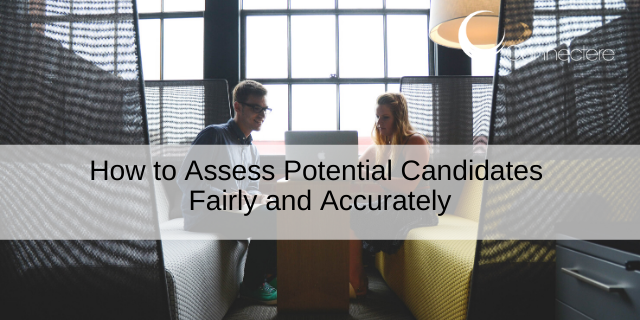 How to Assess Potential Candidates Fairly and Accurately
