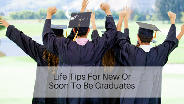 Life Tips For New Or Soon To Be Graduates