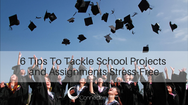6 Tips To Tackle School Projects and Assignments Stress-Free